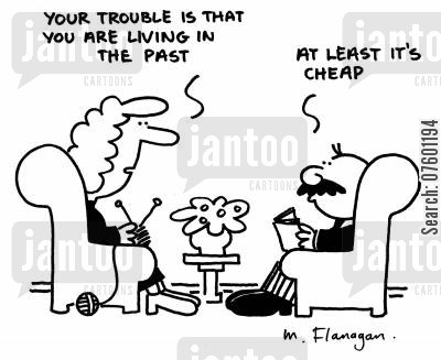 cheap prices cartoon humor: 'Your trouble is that you are living in the past.' 'At least it's cheap.'