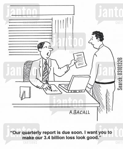 fabricate cartoon humor: 'Our quarterly report is due soon. I want you to make our 3.4 billion loss look good.'