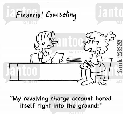 financial counseling cartoon humor: FINANCIAL COUNSELING, 'My revolving charge account bored itself right into the ground!'