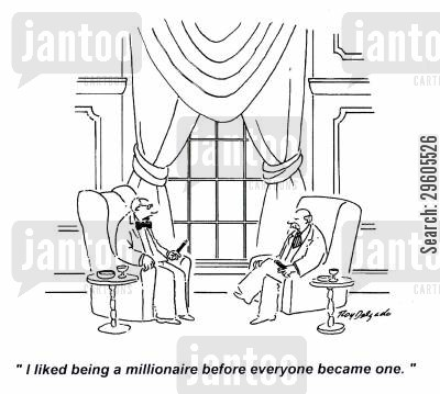 different cartoon humor: 'I liked being a millionaire before everyone became one.'