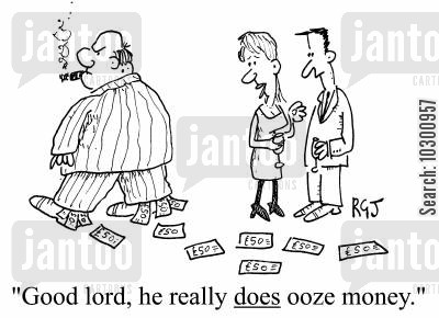 ooze money cartoon humor: Good Lord, he really does ooze money