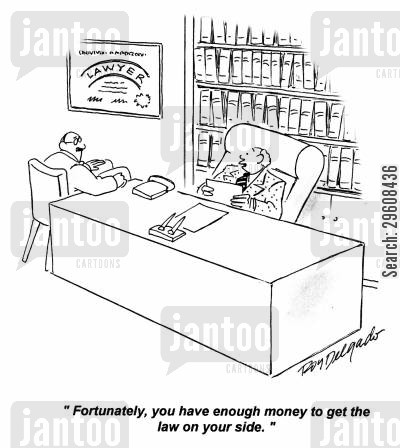 buys cartoon humor: 'Fortunately, you have enough money to get the law on your side.'