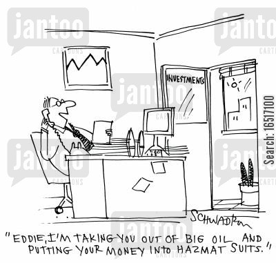 hazardous materials cartoon humor: 'Eddie, I'l taking you out of big oil and putting your money into Hazmat suits.'