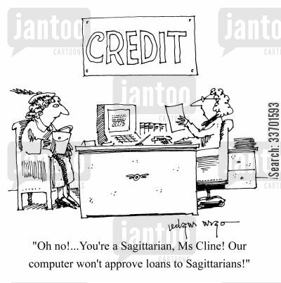 sagittarians cartoon humor: 'Oh no! You're a Sagittarian, Ms Cline! Our computer won't approve loans to Sagittarians!'