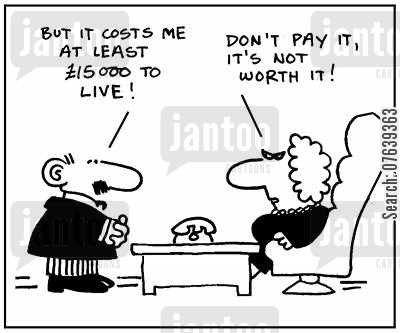 price rises cartoon humor: 'But it costs me at least £15,000 to live.' - 'Don't pay it, it's not worth it.'