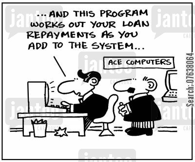 debt repayments cartoon humor: '...and this program works out your loan repayments as you add to the system.'