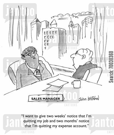 business accounts cartoon humor: 'I want to give two weeks' notice that I'm quitting my job and two months' notice that I'm quitting my expense account.'