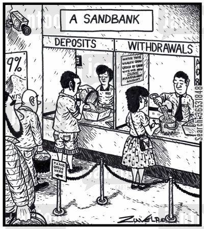 sand banks cartoon humor: A Sandbank: Deposits Withdrawals.