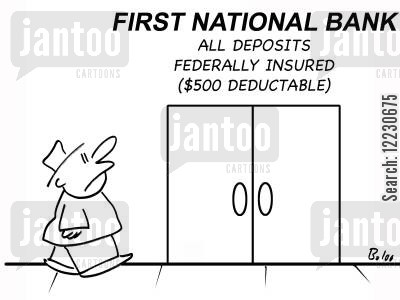 bank charge cartoon humor: First national bank all our deposits federally insured ($500 deductable).