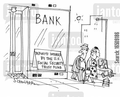 trust funds cartoon humor: Bank: Deposits Insured by the US Social Security Trust Fund.