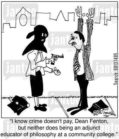 community college cartoon humor: 'I know crime doesn't pay, Dean Fenton, but neither does being an adjunct educator of philosophy at a community college.'