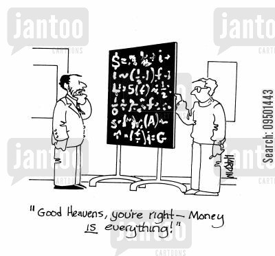 theory cartoon humor: 'Good Heavens, you're right - money IS everything!'