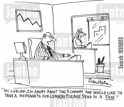 angry messages cartoon humor: 'Ms. Ludlow, I'm angry about the economy and would like to send a message to our leaders, please send in a shoe.'