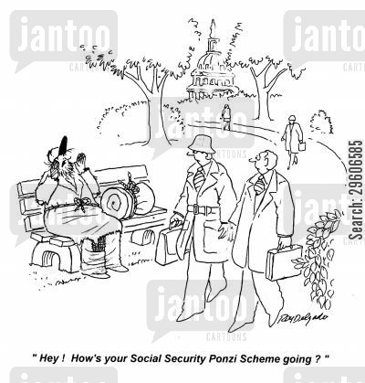 social cartoon humor: 'Hey! How's your Social Security Ponzi Scheme going?'