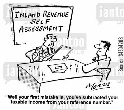 taxable income cartoon humor: Well, your first mistake is, you've subtracted your taxable income from your reference number.