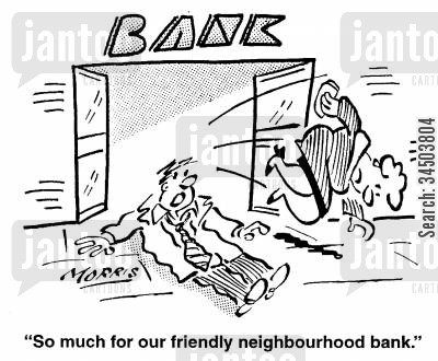 self-description cartoon humor: So much for our friendly neighbourhood bank.