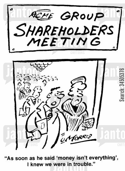 shareholders meetings cartoon humor: Acme Group shareholders meeting - As soon as he said 'money isn't everything' I knew we were in trouble.