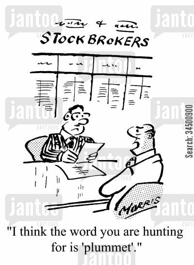 share holders cartoon humor: I think the word you are hunting for is 'plummet'.