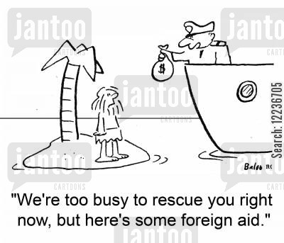aid relief cartoon humor: 'We're too busy to rescue you right now, but here's some foreign aid.'