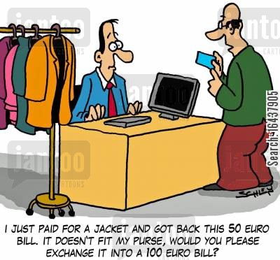 euros cartoon humor: 'I just paid for a jacket and got back this 50 euro bill. It doesn't fit my purse, would you please exchange it into a 100 euro bill?'