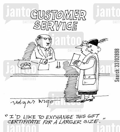 shop voucher cartoon humor: Customer Service: 'I'd like to exchange this gift certificate for a larger size.'