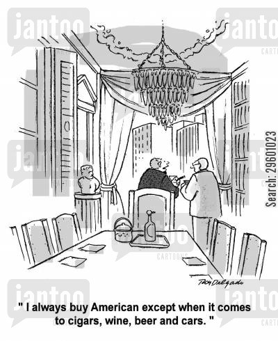 spender cartoon humor: 'I always buy American except when it comes to cigars, wine, beer and cars.'