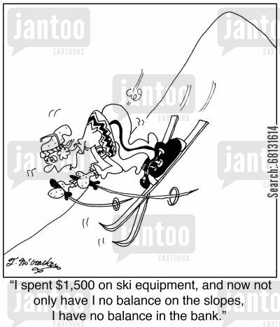 bank balances cartoon humor: 'I spent $1,500 on ski equipment, and now not only have I no balance on the slopes, I have no balance in the bank.'