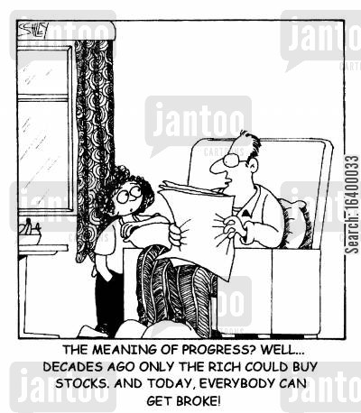 distribution cartoon humor: The meaning of progress?...Decades ago only the rich could buy stocks. And today, everybody can get broke!