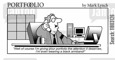 stock portfolio cartoon humor: 'Well of course I'm giving your portfolio the attention it deserves, I'm even wearing a black armband!'