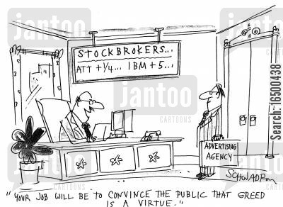 advertisng agency cartoon humor: Your job will be to convince the public that greed is a virtue.