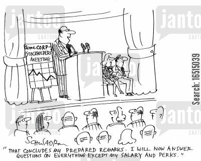 stock holders cartoon humor: 'That concludes my prepared remarks. I will now answer questions on everything except my salary and perks.'