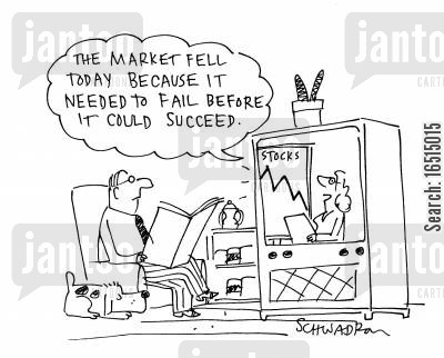 stock prices fell cartoon humor: 'The market fell today because it needed to fail before it could succeed.'