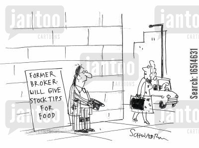 no money cartoon humor: Former Broker, will give stock tips for food.
