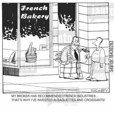 croissants cartoon humor: 'My broker has recommended French industries... that's why I've invested in baguettes and croissants!'