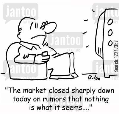 nothing is what it seems cartoon humor: 'The market closed sharply down today on rumors that nothing is what it seems....'