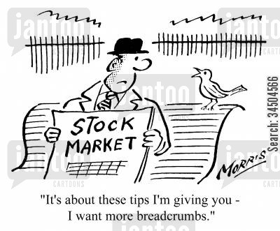 financial market cartoon humor: It's about these tips I'm giving you - I want more breadcrumbs.