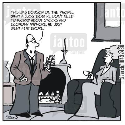stocks shares cartoon humor: 'That was Dobson on the phone... What a lucky dog! He don't need to worry about stocks and economy anymore. He just went flat broke.'