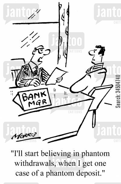 depositing cartoon humor: I'll start believing in phantom withdrawals, when I get one case of a phantom deposit.