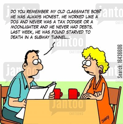 moonlighter cartoon humor: 'Do you remember my old classmate Bob? He was always honest. He worked like a dog and never was a tax dodger or a moonlighter and he never had debts. Last week, he was found starved to death in a subway tunnel...'