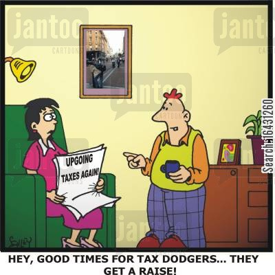 tax evaders cartoon humor: 'Hey, good times for tax dodgers... They get a raise!'