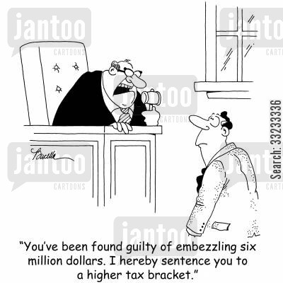 embezzlement cartoon humor: 'You've been found guilty of embezzling six million dollars. I hereby sentence you to a higher tax bracket.'