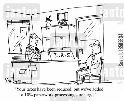 tax rise cartoon humor: 'Your taxes have been reduced, but we've added a 10 paperwork processing surcharge.'