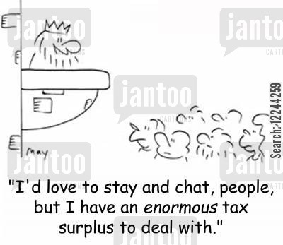 tax surplus cartoon humor: 'I'd love to stay and chat, people, but I have an enormous tax surplus to deal with.'
