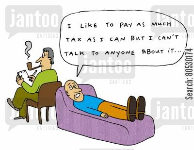 tax inspector cartoon humor: 'I like to pay as much tax as I can but I can't talk to anyone about it...'