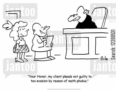 tax collection cartoon humor: 'Your Honor, my client pleads not guilty to tax evasion by reason of math phobia.'