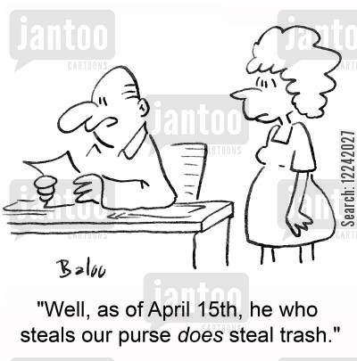 trash collection cartoon humor: 'Well, as of April 15th, he who steals our purse DOES steal trash.'