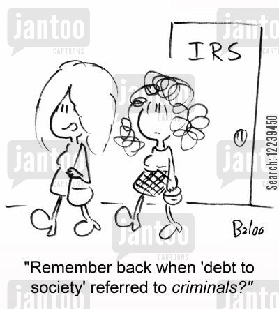 credit crisis cartoon humor: IRS, 'Remember back when 'debt to society' referred to criminals?'