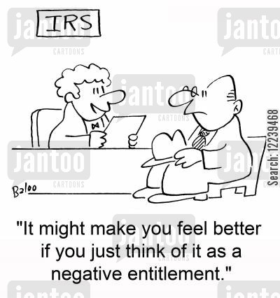 negative entitlement cartoon humor: IRS, 'It might make you feel better if you just think of it as a negative entitlement.'