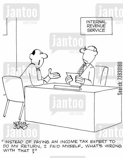 internal revenue service cartoon humor: 'Instead of paying an income tax expert to do my return, I paid myself. What's wrong with that?'