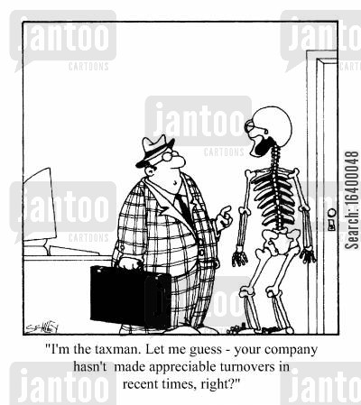 turnover cartoon humor: I'm the taxman. Let me guess - your company hasn't made appreciable turnovers in recent times, right?